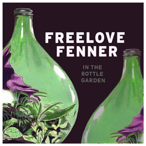 Freelove Fenner - In The Bottle Garden