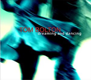 Tom Bolton - Dreaming and Dancing (Tom Bolton)