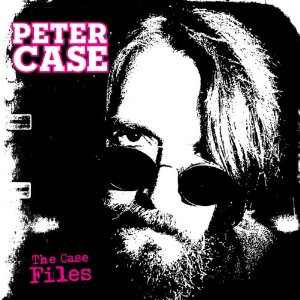 Peter Case The Case Files