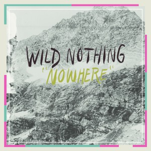 "Wild Nothing - ""Nowhere"""