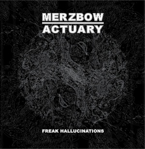 Merzbow Actuary Freak Hallucinations Love Earth Music Obfuscated