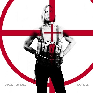 Iggy and the Stooges Ready To Die Fat Possum