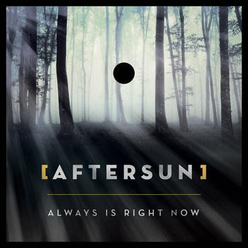 [aftersun], Always Is Right Now