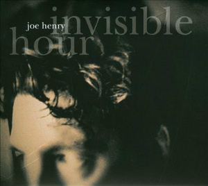 Joe Henry Invisible Hour