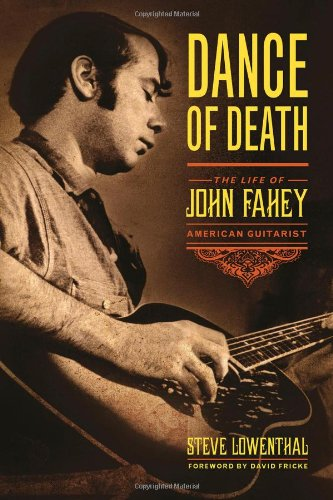 Dance of Death: The Life of John Fahey, American Guitarist