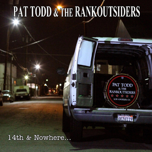 Pat Todd & The Rankoutsiders - 14th & Nowhere - Rankoutsider Records