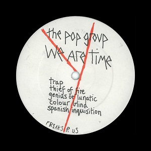 The Pop Group We Are Time Freaks R Us