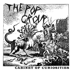The Pop Group Cabinet of Curiosities Freaks R Us