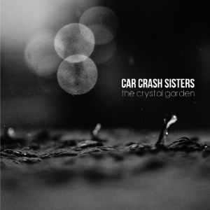 Cover of The Crystal Garden EP by Car Crash Sisters