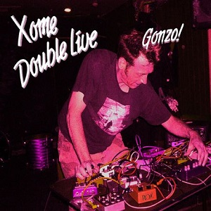 Xome Double Live Gonzo Love Earth Music