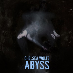 Chelsea Wolfe Abyss Sargent House