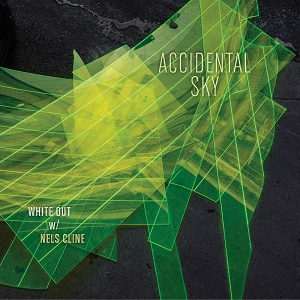 White Out Nels Cline Accidental Sky Northern Spy