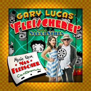 Gary Lucas Fleischerei Sarah Stiles Music from Max Fleischer Cartoons Cuneiform