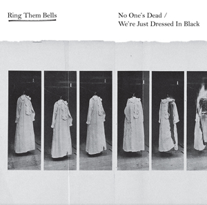 Ring Them Bells - No One's Dead We're Just Dressed in Black