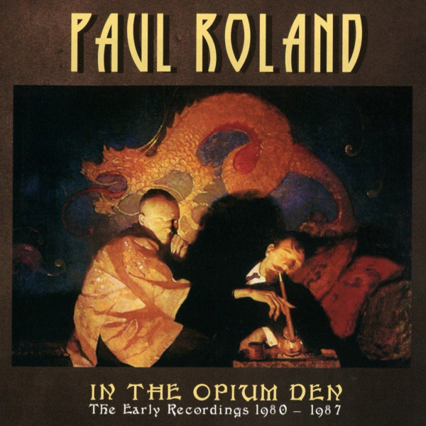 Album cover for Paul Roland's compilation, In the Opium Den.