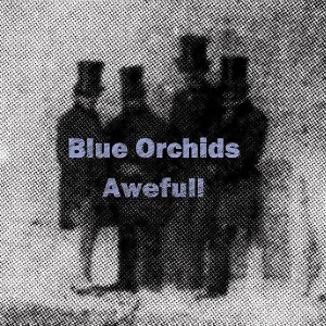 Blue Orchids Awefull Tiny Global Productions