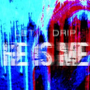 "He Is Me - ""Let It Drip"""