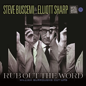 Steve Buscemi Elliott Sharp Rub Out The Word Infrequent Seams