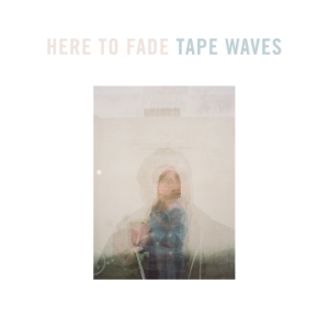 Album cover for Here to Fade by Tape Waves.
