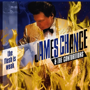 James Chance & the Contortions The Flesh Is Weak True Groove