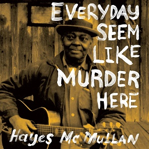 Hayes McMullan Everyday Seem Like Murder Here Light in the Attic