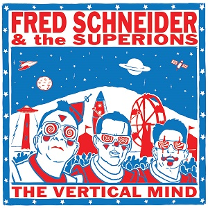Fred Schneider & the Superions The Vertical Mind HHBTM
