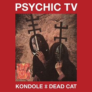 Psychic TV Kondole Dead Cat Cold Spring