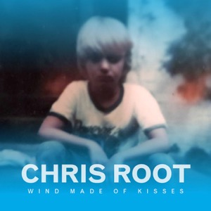 Chris Root-Wind Made of Kisses