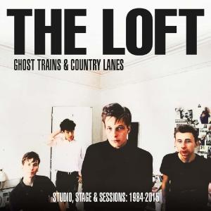 The Loft Ghost Trains and Country Lanes: 1984-2015