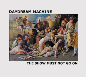 Album cover for The Show Must Not Go On by Daydream Machine.