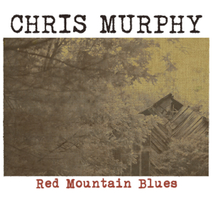 Chris Murphy - Red Mountain Blues