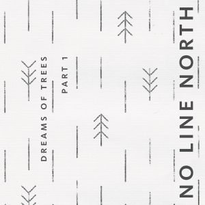 No Line North - Dream of Trees Part 1