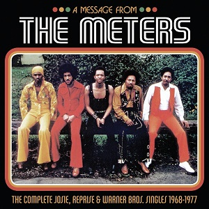 The Meters A Message from the Meters The Complete Josie, Reprise & Warner Bros. Singles 1968-1977 Real Gone