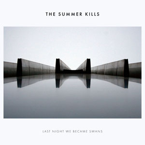 Album cover for Last Night We Became Swans by The Summer Kills