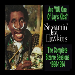 Screamin' Jay Hawkins Are YOU One of Jay's Kids?: The Complete Bizarre Sessions 1990-1994 Manifesto