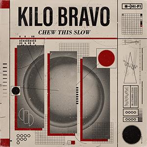 Kilo Bravo - Chew This Slow