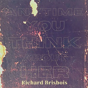Richard Brisbois-Anytime You Think of Her